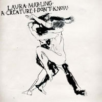 Laura Marling - 'A Creature I Don't Know' (Virgin) Released: 12/09/11