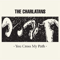 The Charlatans - 'You Cross My Path' (Cooking Vinyl) Released 12/05/08
