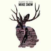 Miike Snow 'Happy To You' (Columbia)
