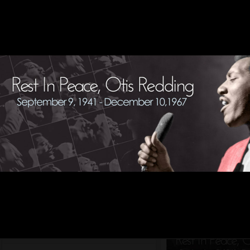 Otis Redding death, and best songs Love Man, My Girl, Respect