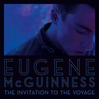 Eugene McGuinness 'The Invitation to the Voyage' (Domino)