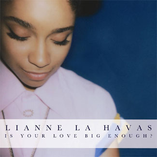 Lianne La Havas 'Is Your Love Big Enough?' (Warners)