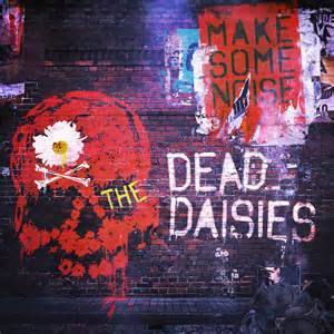 Dead Daisies : Make Some Noise