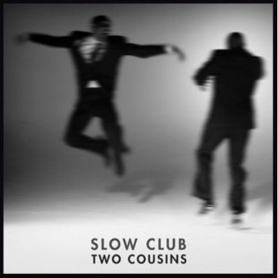 Slow Club - 'Two Cousins'