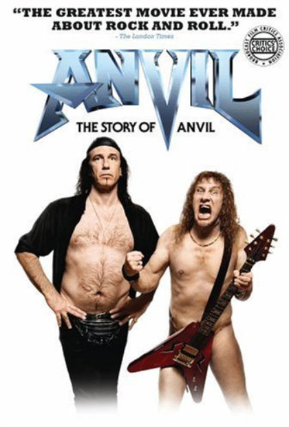 'Anvil! The Story of Anvil' (2008): This award-winning documentrary follow the misfortunes of a Canadian heavy metal band who are old enough to know better. It's like Spinal Tap, but real...