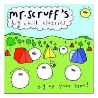 Mr Scruff - 'Mr Scruff's Big Chill Classics…Big Up Your Tent' (Big Chill) Released-18/09/06