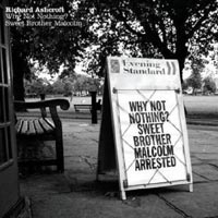 Richard Ashcroft – 'Why Not Nothing? /Sweet Brother Malcolm' (Parlophone) Released 04/12/06