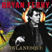 Bryan Ferry - 'Dylanesque' (Virgin) Released 05/03/07
