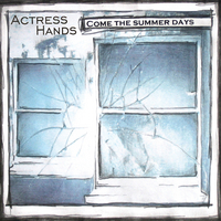 Actress Hands — 'Come The Summer Days'