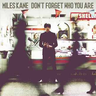 Miles Kane - Don't Forget Who You Are (Columbia)